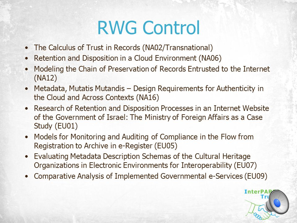 RWG Control The Calculus of Trust in Records (NA02/Transnational) Retention and Disposition in a Cloud Environment (NA06) Modeling the Chain of Preser