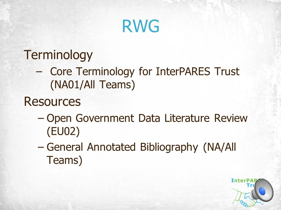 RWG Terminology –Core Terminology for InterPARES Trust (NA01/All Teams) Resources –Open Government Data Literature Review (EU02) –General Annotated Bi