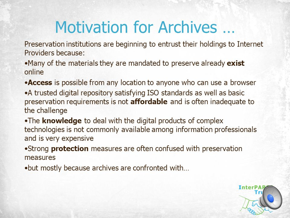 Motivation for Archives … Preservation institutions are beginning to entrust their holdings to Internet Providers because: Many of the materials they