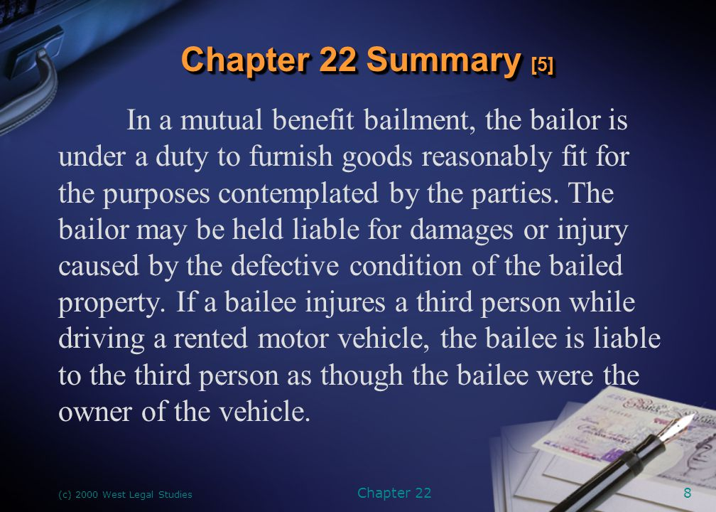 (c) 2000 West Legal Studies Chapter 228 In a mutual benefit bailment, the bailor is under a duty to furnish goods reasonably fit for the purposes cont
