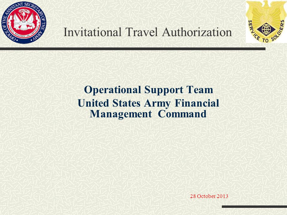 Invitational Travel Authorization Operational Support Team United States Army Financial Management Command 28 October 2013