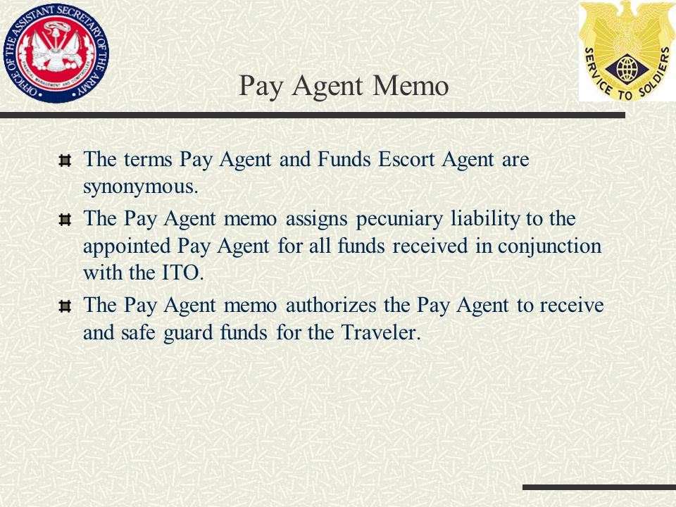 Pay Agent Memo The terms Pay Agent and Funds Escort Agent are synonymous.