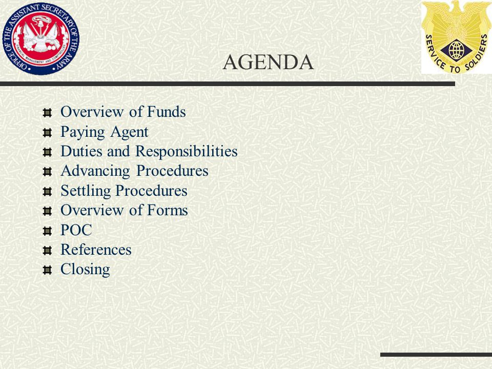 AGENDA Overview of Funds Paying Agent Duties and Responsibilities Advancing Procedures Settling Procedures Overview of Forms POC References Closing