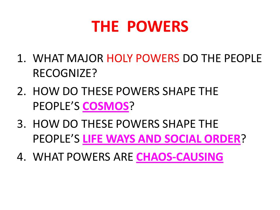 THE POWERS 1.WHAT MAJOR HOLY POWERS DO THE PEOPLE RECOGNIZE? 2.HOW DO THESE POWERS SHAPE THE PEOPLE'S COSMOS? 3.HOW DO THESE POWERS SHAPE THE PEOPLE'S