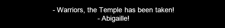 - Warriors, the Temple has been taken! - Abigaille!