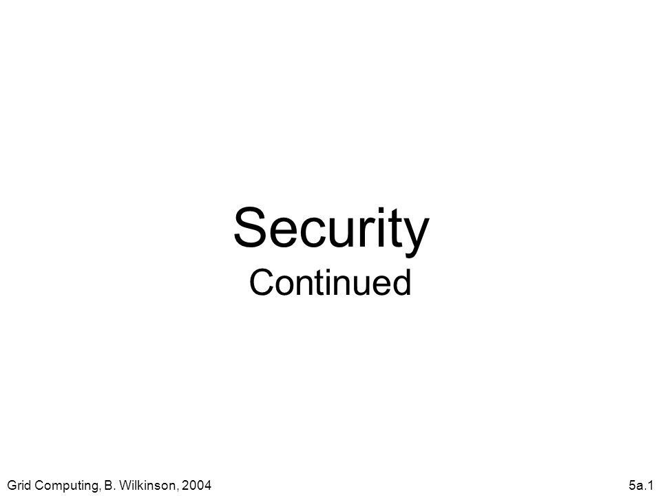 Grid Computing, B. Wilkinson, 20045a.1 Security Continued