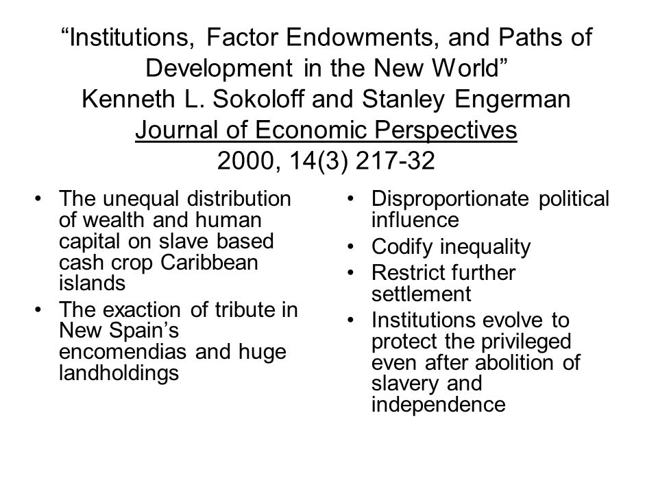 Institutions, Factor Endowments, and Paths of Development in the New World Kenneth L.