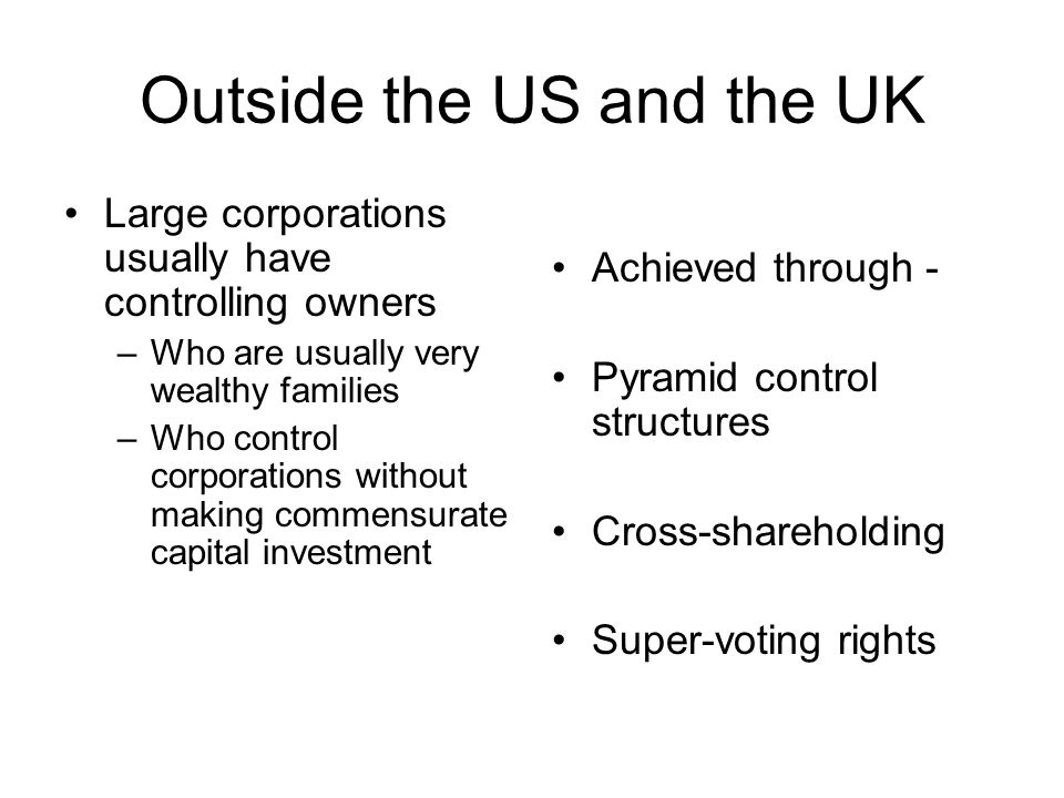 Outside the US and the UK Large corporations usually have controlling owners –Who are usually very wealthy families –Who control corporations without