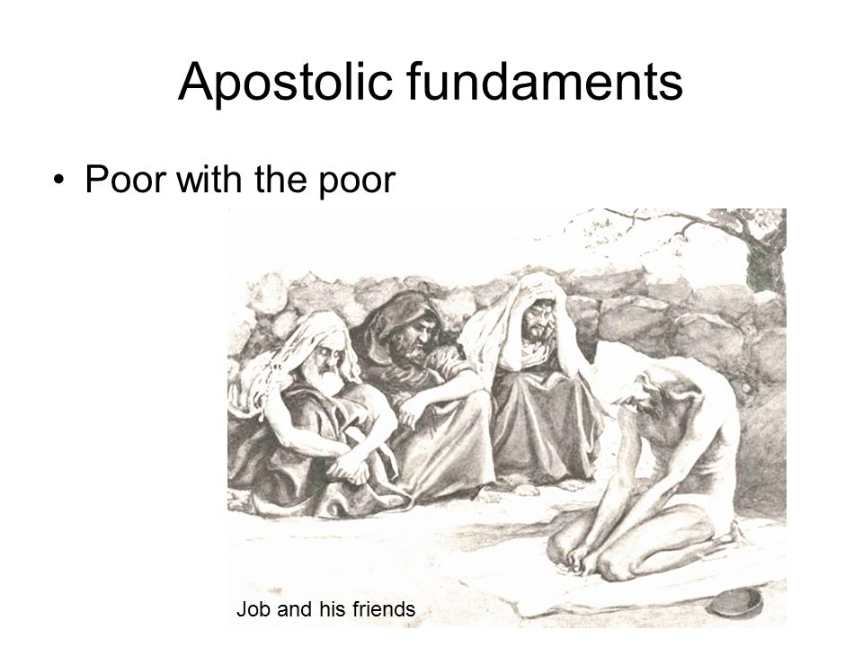 Apostolic fundaments Poor with the poor Job and his friends