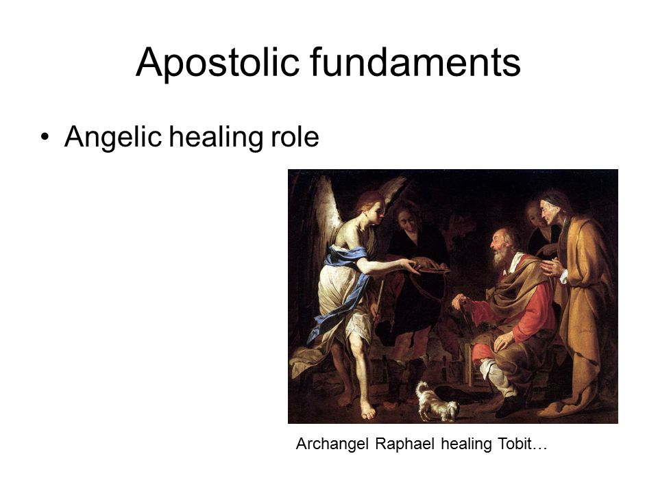 Apostolic fundaments Angelic healing role Archangel Raphael healing Tobit…