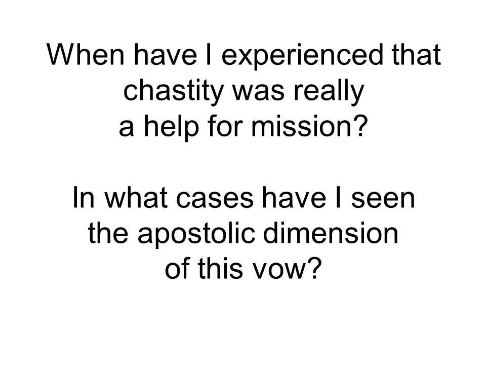 When have I experienced that chastity was really a help for mission.