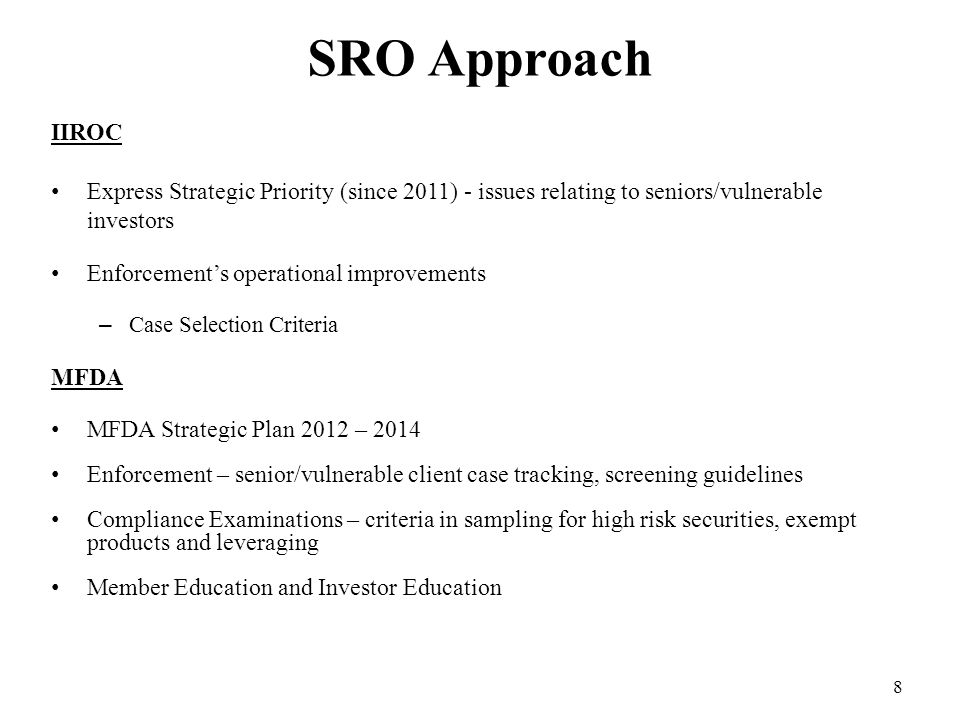 SRO Approach IIROC Express Strategic Priority (since 2011) - issues relating to seniors/vulnerable investors Enforcement's operational improvements –C