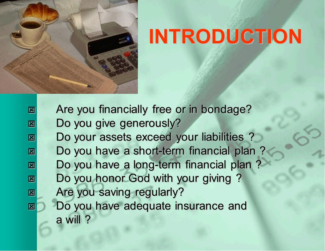 INTRODUCTION  Are you financially free or in bondage.