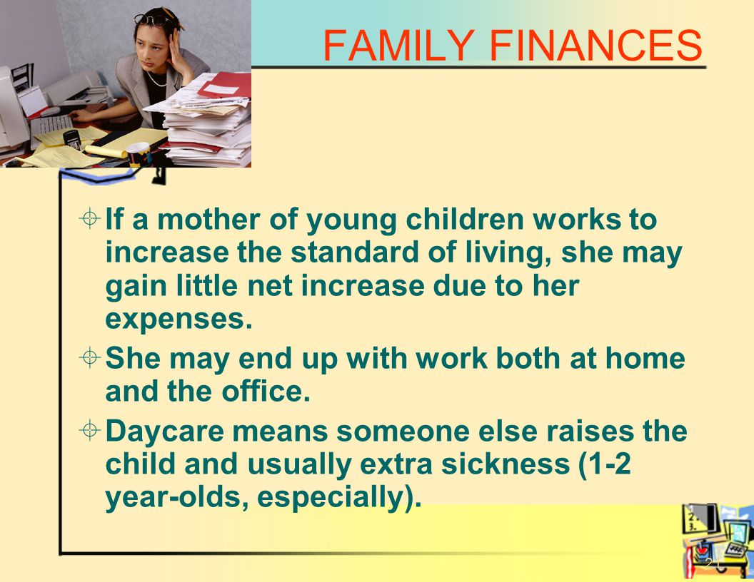20 FAMILY FINANCES Should a wife or mother work outside the home.