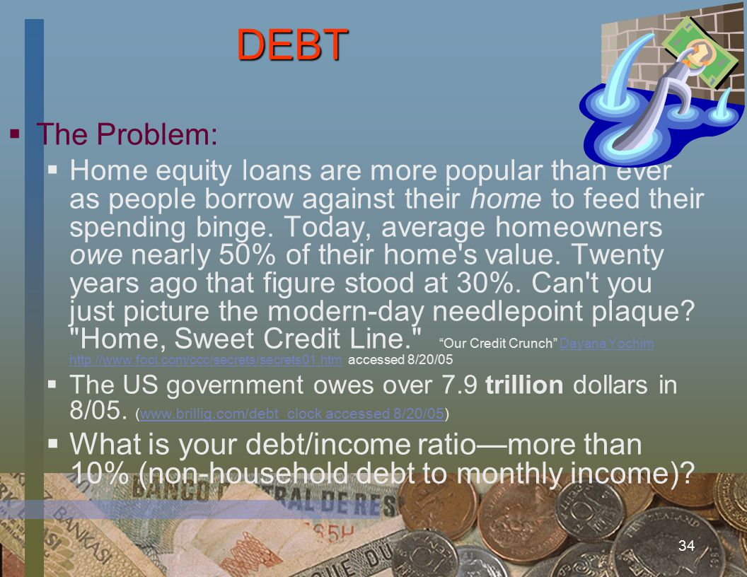 33 DEBT  The Problem:  On average, we carry eight cards per person and have a balance of $8,400 in credit card debt.