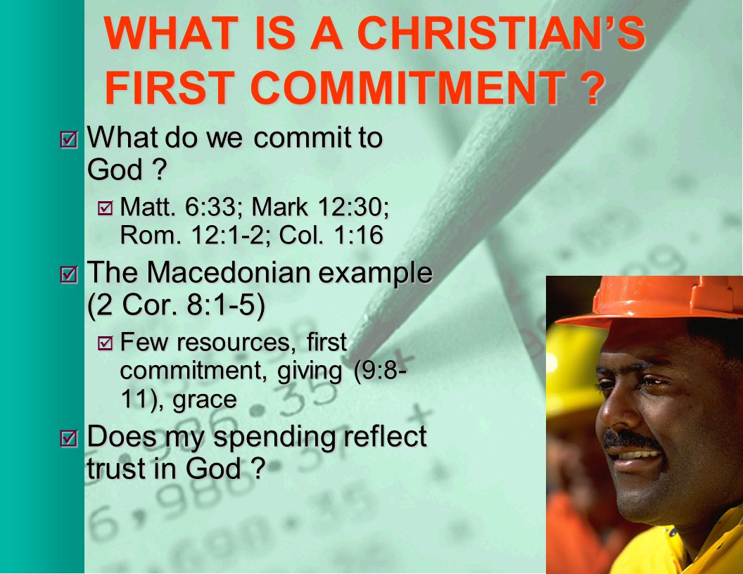 WHAT IS A CHRISTIAN'S FIRST COMMITMENT . What do we commit to God .