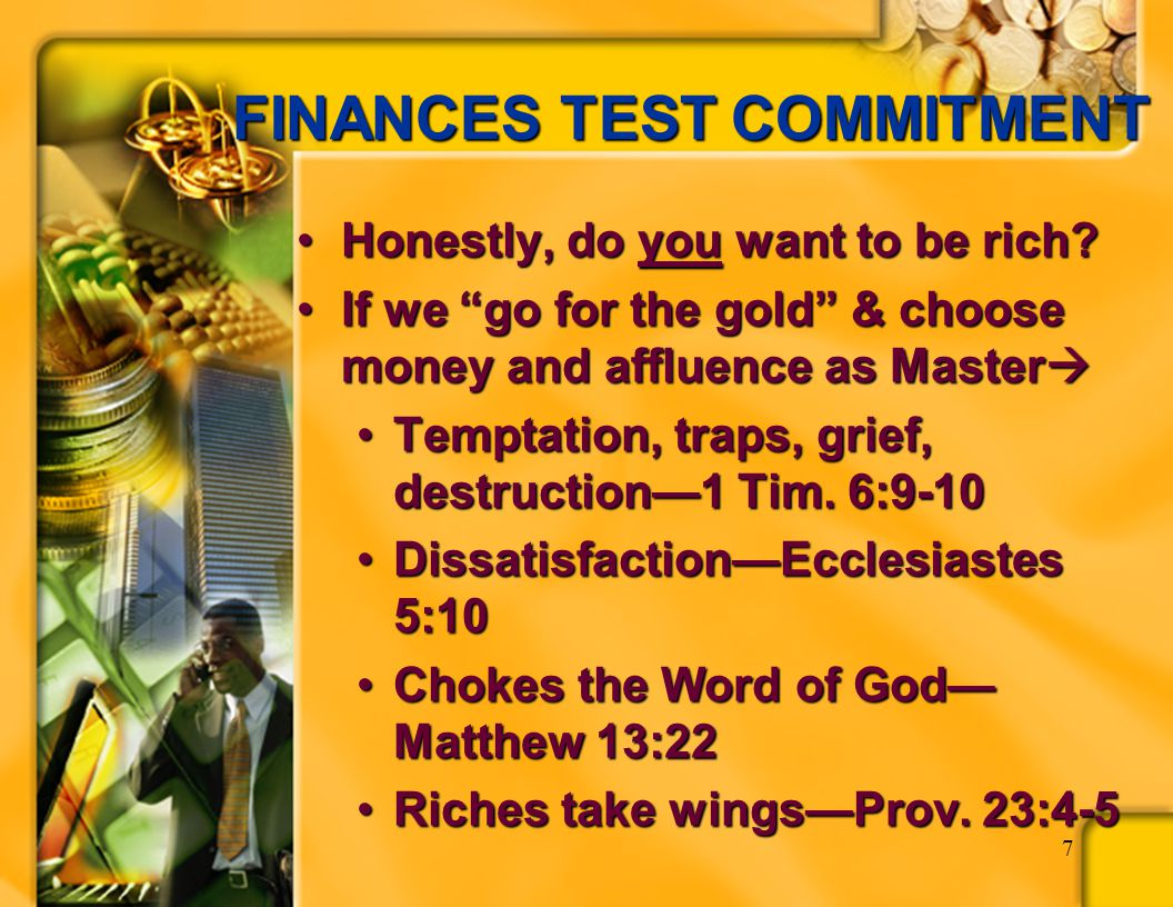 7 FINANCES TEST COMMITMENT Honestly, do you want to be rich?Honestly, do you want to be rich.