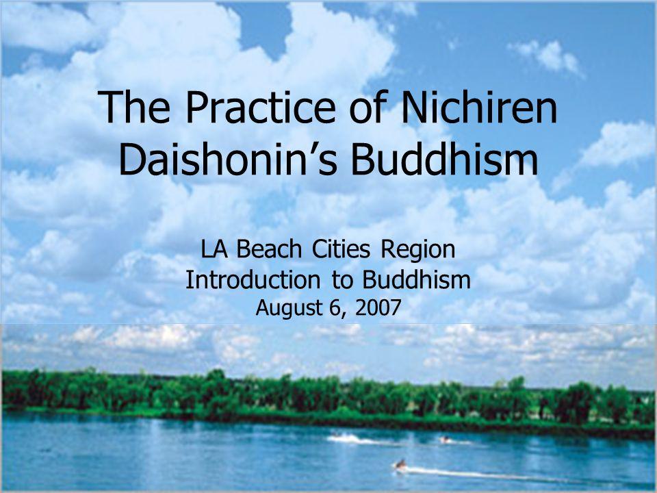 The Practice of Nichiren Daishonin's Buddhism LA Beach Cities Region Introduction to Buddhism August 6, 2007