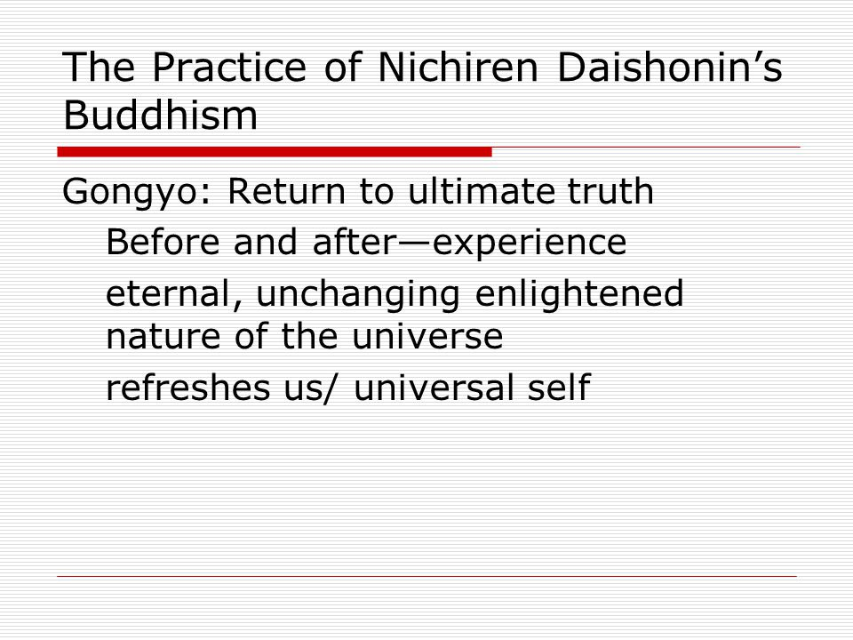 The Practice of Nichiren Daishonin's Buddhism Gongyo: Return to ultimate truth Before and after—experience eternal, unchanging enlightened nature of the universe refreshes us/ universal self