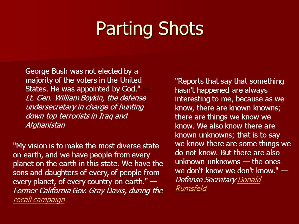 Parting Shots George Bush was not elected by a majority of the voters in the United States.