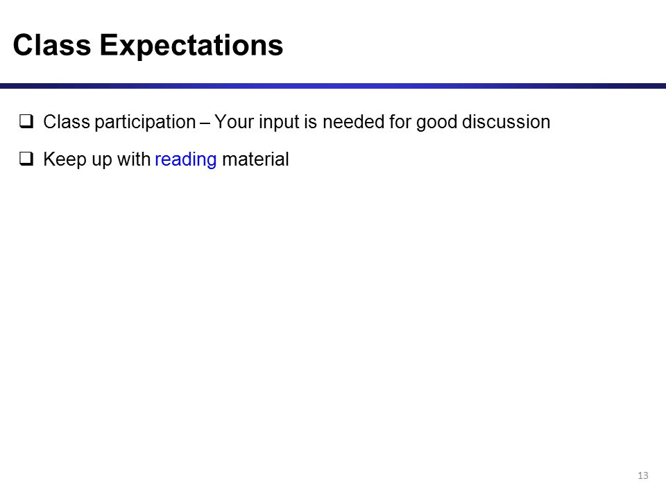 Class Expectations  Class participation – Your input is needed for good discussion  Keep up with reading material 13
