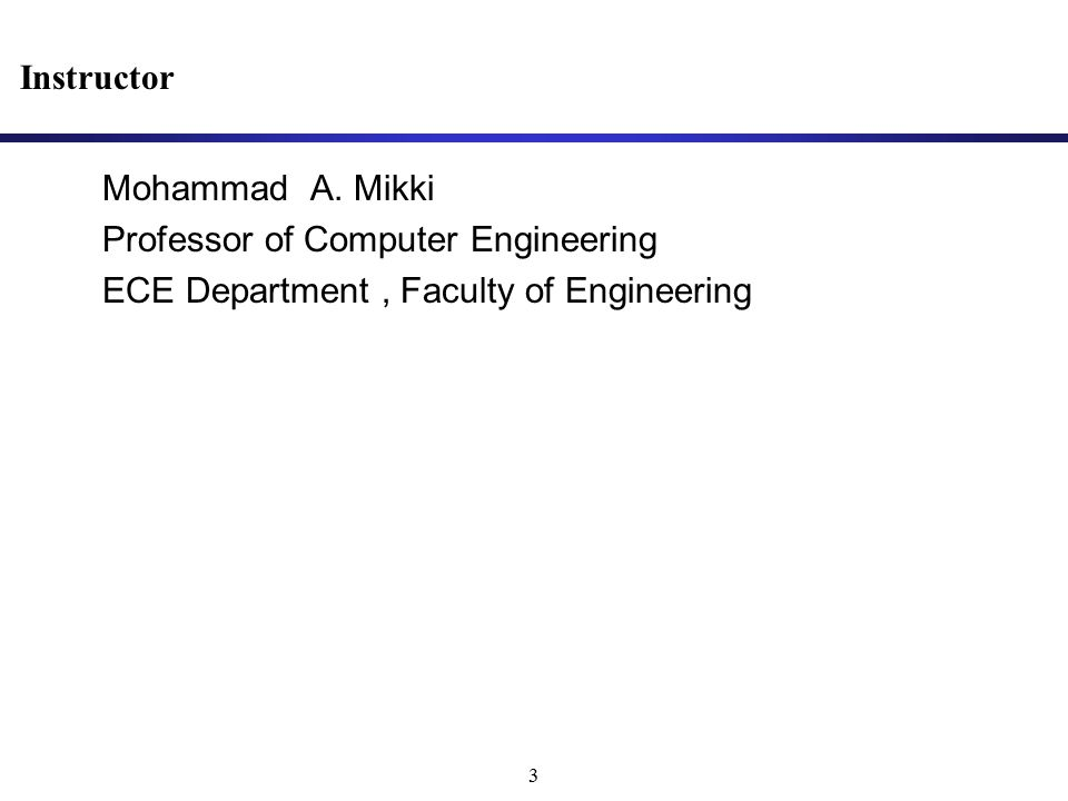 3 Mohammad A. Mikki Professor of Computer Engineering ECE Department, Faculty of Engineering Instructor