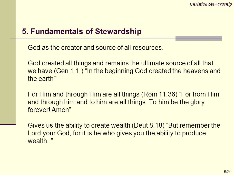God retains ownership of all resources (Psa 24.1) The earth is the Lord's and everything in it, the world and all who live in it It is important to always remember that God intends to and actually continues to retain the ownership of all that He has created not withstanding his decision to entrust some of these resources to man 6.