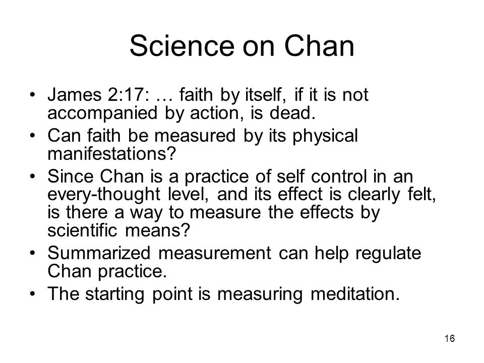 16 Science on Chan James 2:17: … faith by itself, if it is not accompanied by action, is dead.