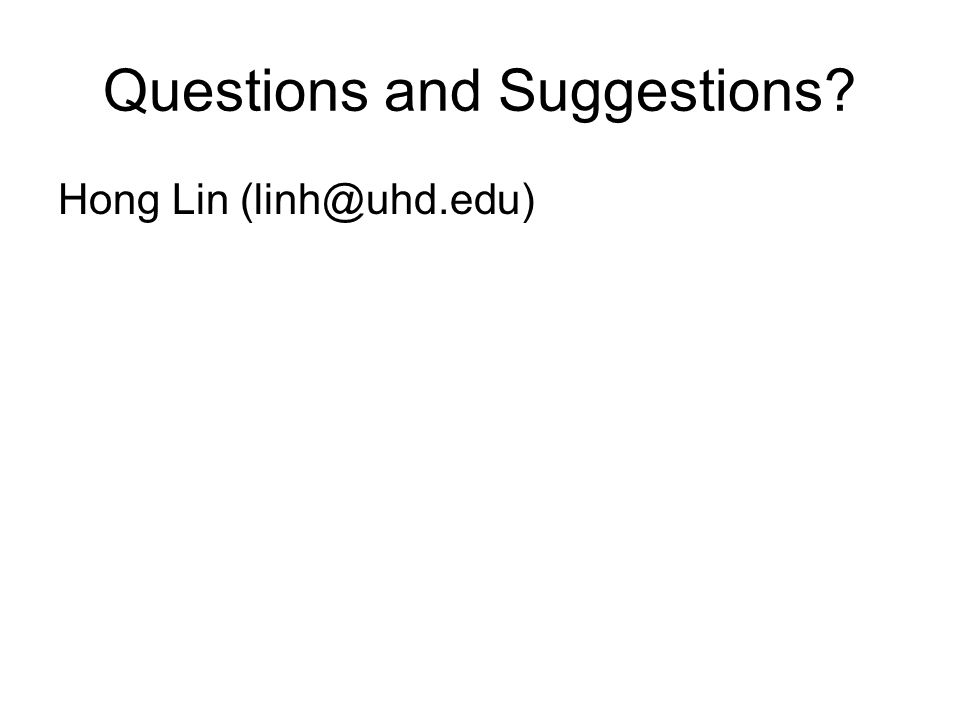 Questions and Suggestions Hong Lin (linh@uhd.edu)