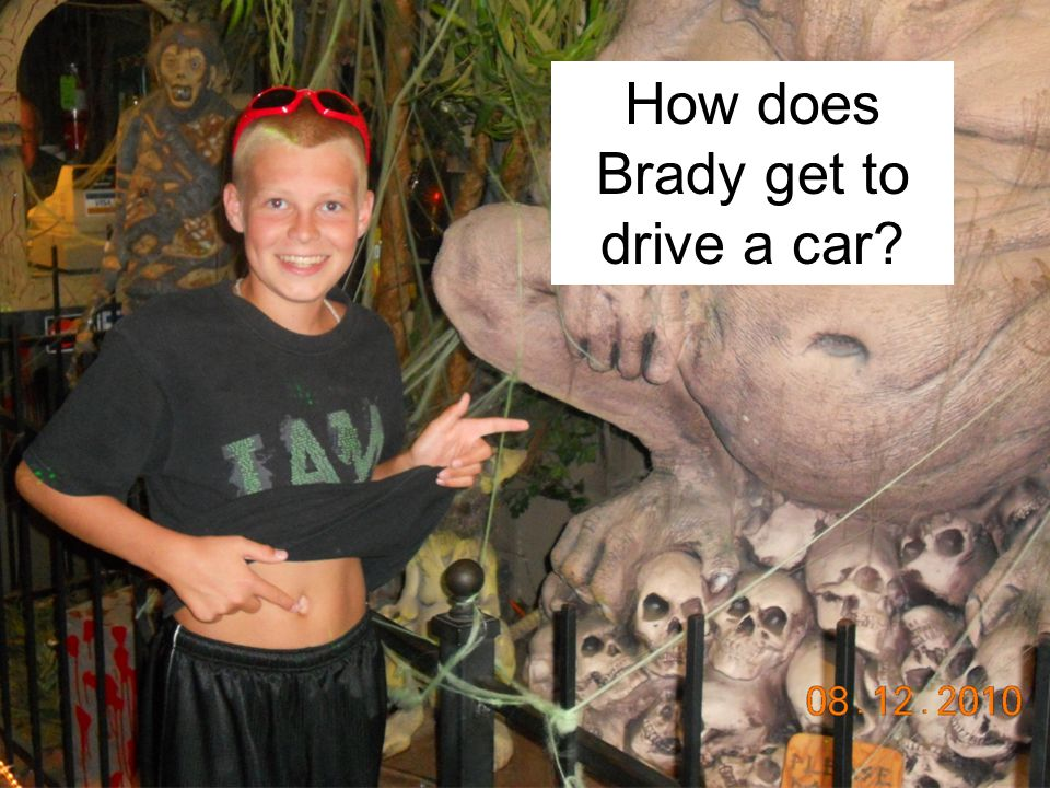 How does Brady get to drive a car