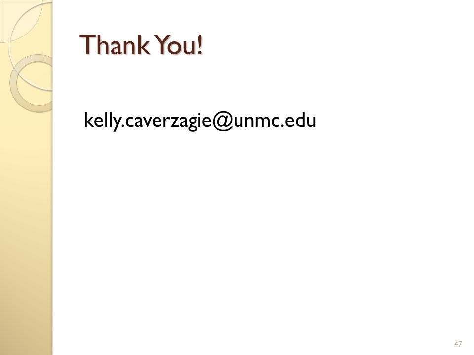 Thank You! kelly.caverzagie@unmc.edu 47