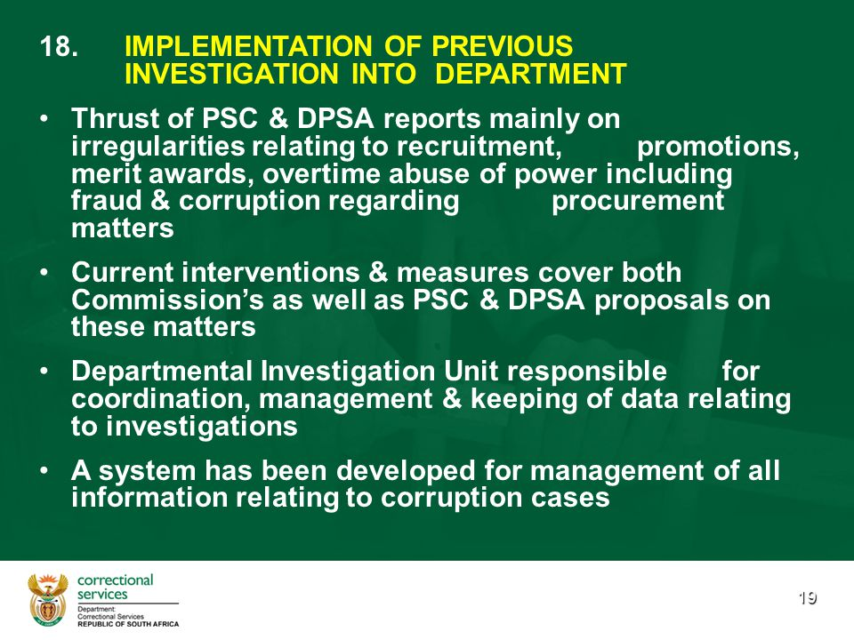 19 18. 18.IMPLEMENTATION OF PREVIOUS INVESTIGATION INTO DEPARTMENT Thrust of PSC & DPSA reports mainly on irregularities relating to recruitment, prom