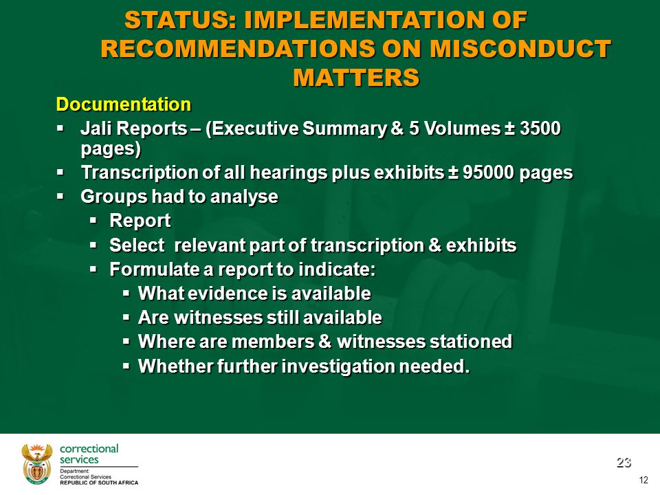23 Documentation  Jali Reports – (Executive Summary & 5 Volumes ± 3500 pages)  Transcription of all hearings plus exhibits ± 95000 pages  Groups had to analyse  Report  Select relevant part of transcription & exhibits  Formulate a report to indicate:  What evidence is available  Are witnesses still available  Where are members & witnesses stationed  Whether further investigation needed.