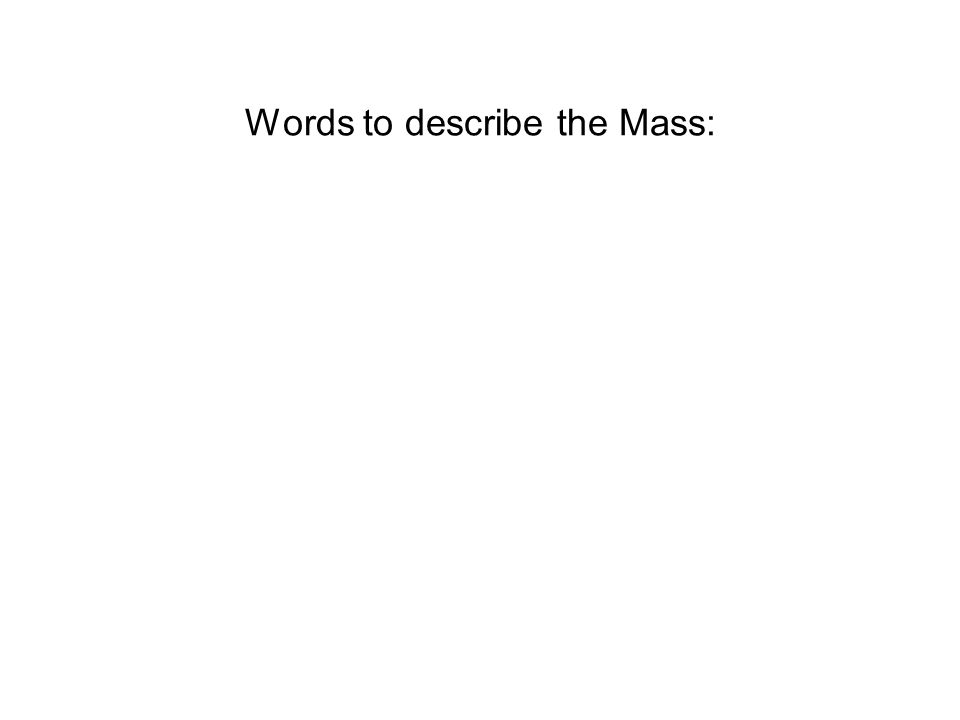 Words to describe the Mass: