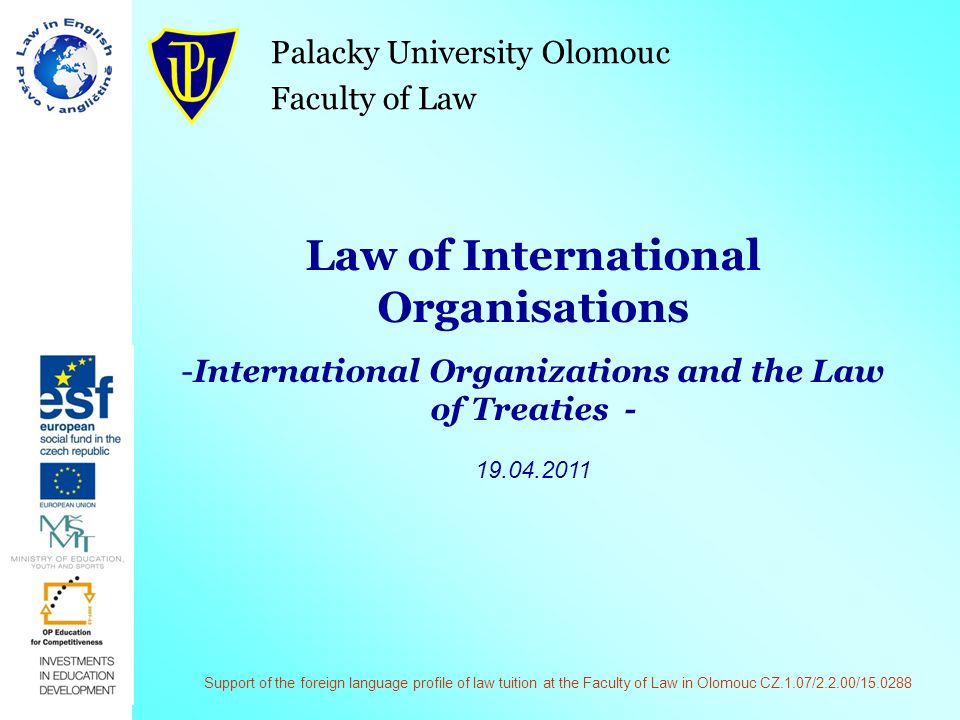 Palacky University Olomouc Faculty of Law Law of International Organisations -International Organizations and the Law of Treaties - 19.04.2011 Support