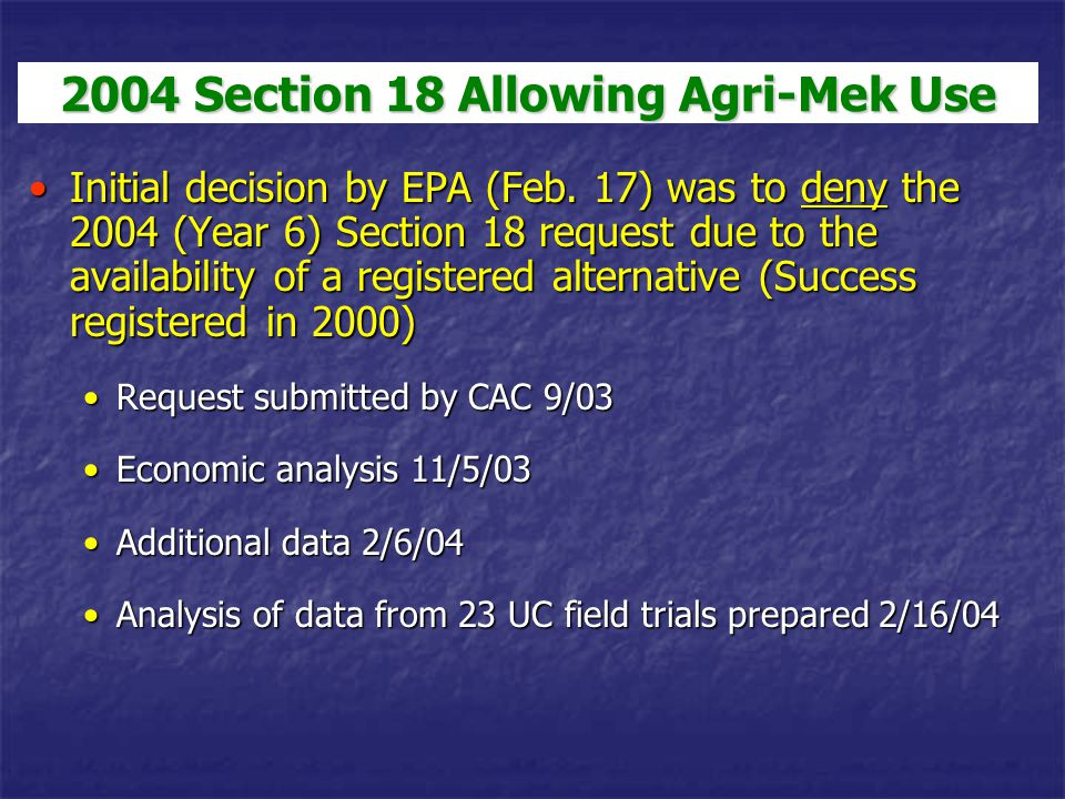 Initial decision by EPA (Feb. 17) was to deny the 2004 (Year 6) Section 18 request due to the availability of a registered alternative (Success regist