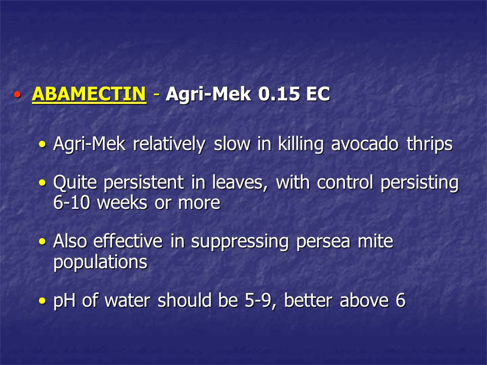 ABAMECTIN - Agri-Mek 0.15 ECABAMECTIN - Agri-Mek 0.15 EC Agri-Mek relatively slow in killing avocado thripsAgri-Mek relatively slow in killing avocado