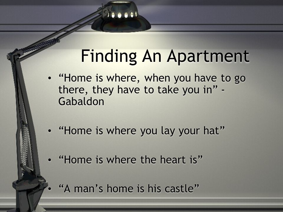 Finding An Apartment Independence is defined by living on your own.
