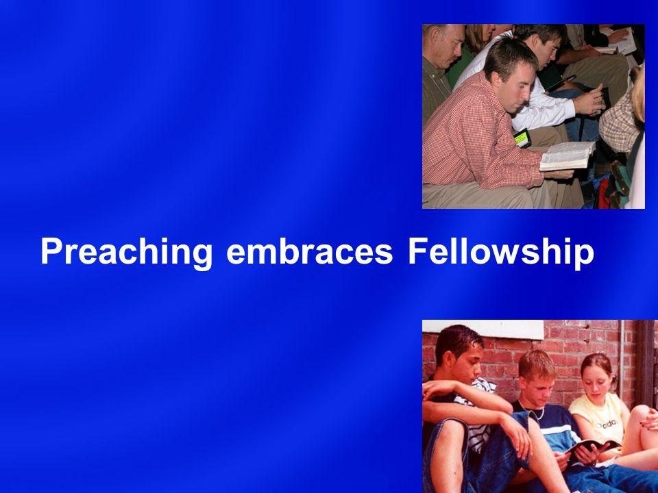 Preaching embraces Fellowship