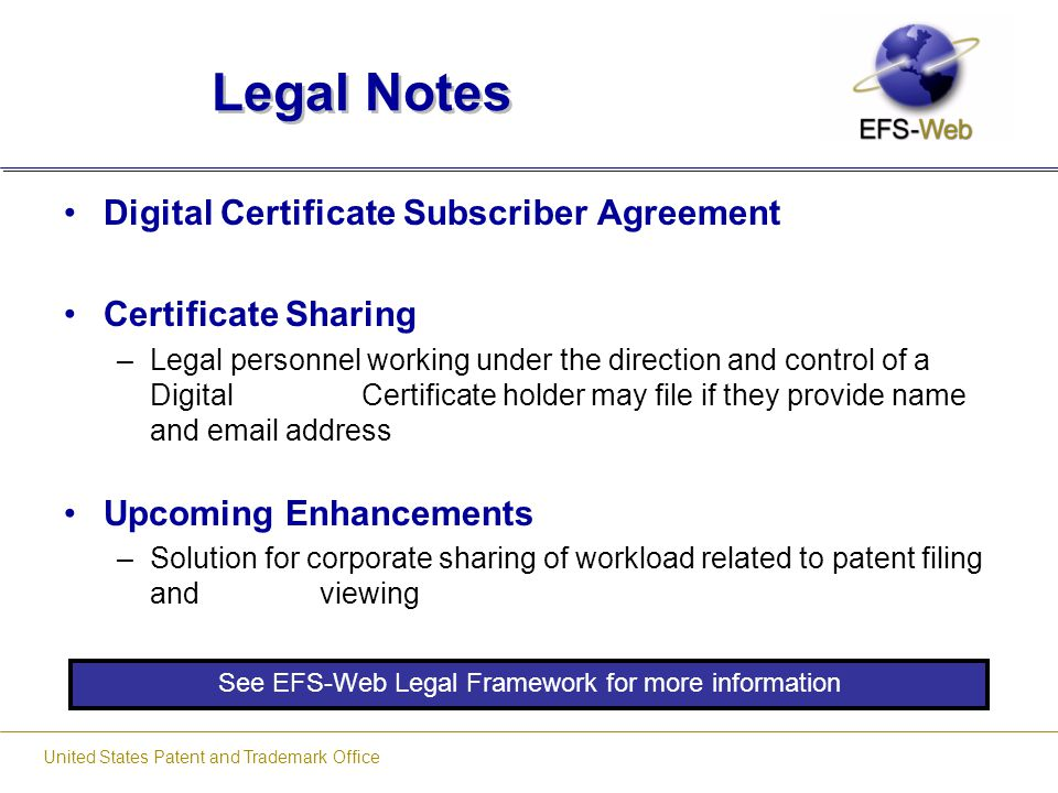 United States Patent and Trademark Office Legal Notes Digital Certificate Subscriber Agreement Certificate Sharing –Legal personnel working under the