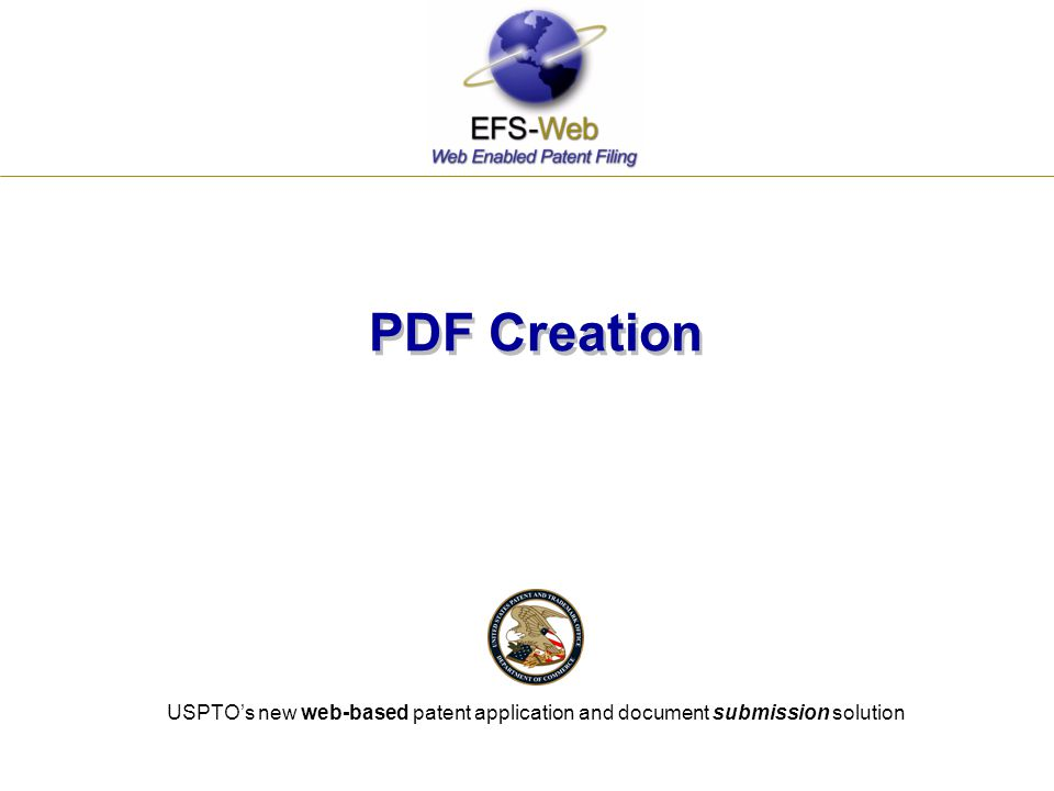 USPTO's new web-based patent application and document submission solution PDF Creation