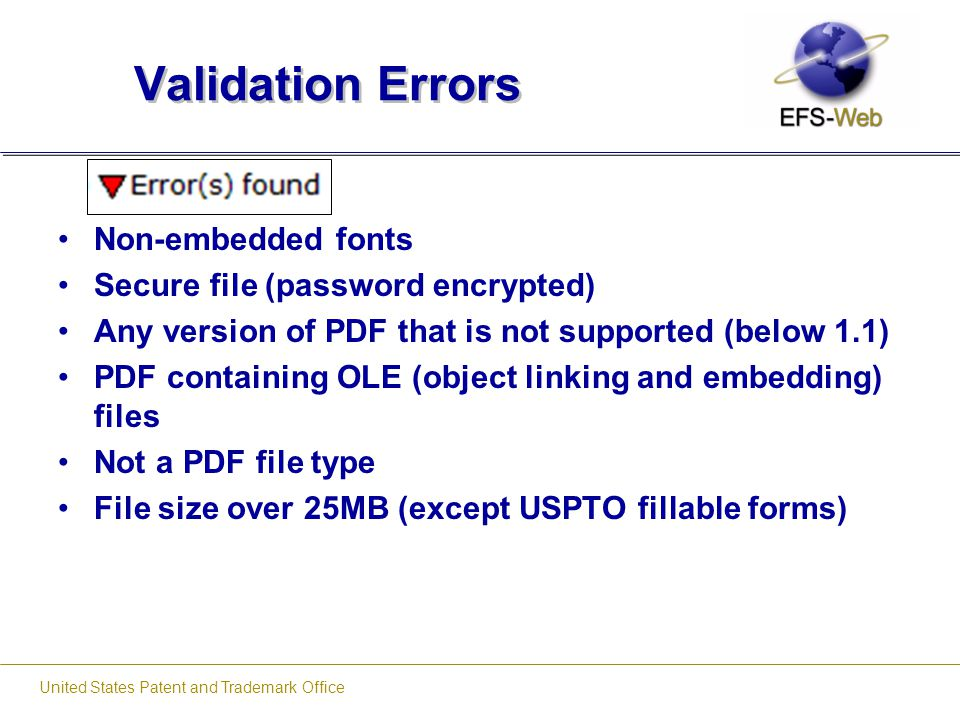 United States Patent and Trademark Office Validation Errors Non-embedded fonts Secure file (password encrypted) Any version of PDF that is not support