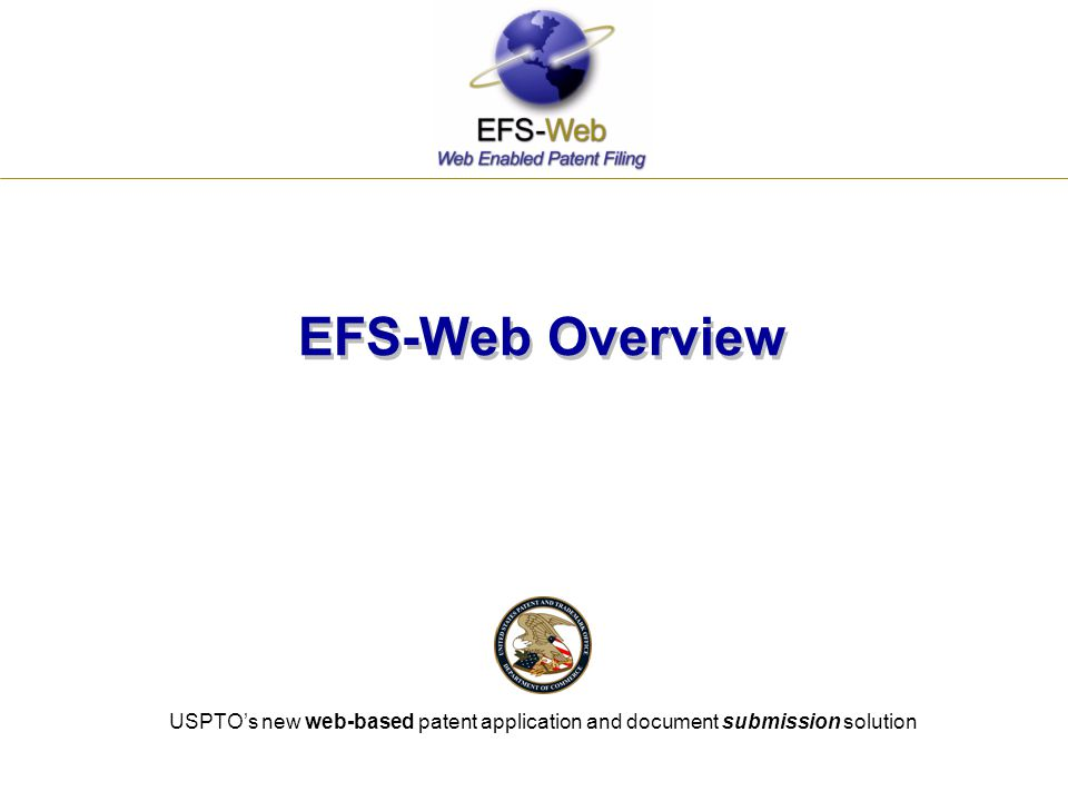 USPTO's new web-based patent application and document submission solution EFS-Web Overview