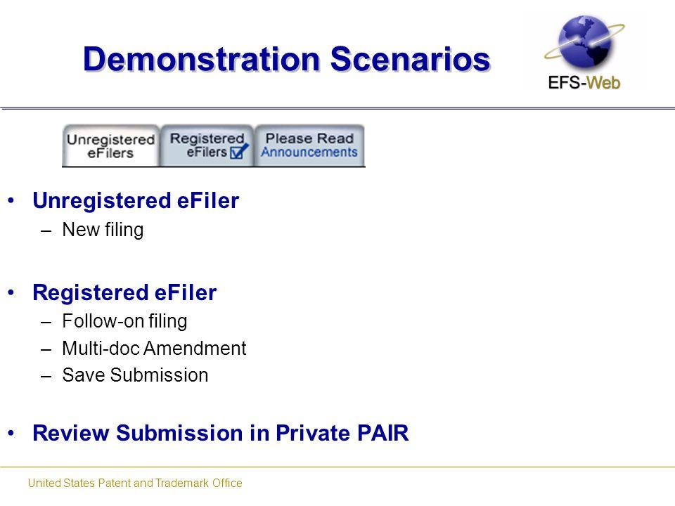 United States Patent and Trademark Office Demonstration Scenarios Unregistered eFiler –New filing Registered eFiler –Follow-on filing –Multi-doc Amend