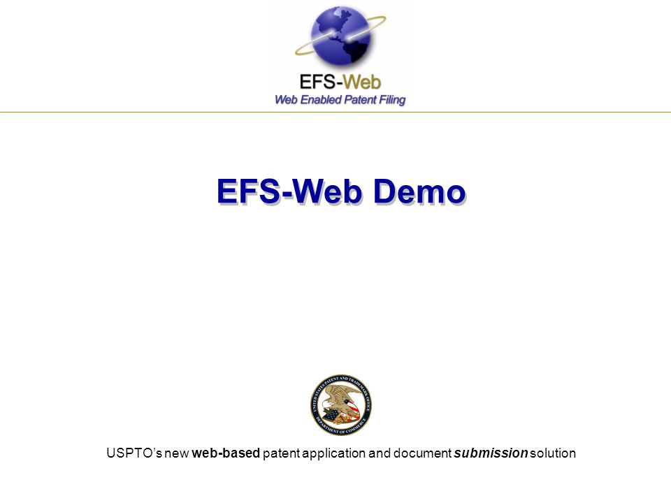 USPTO's new web-based patent application and document submission solution EFS-Web Demo