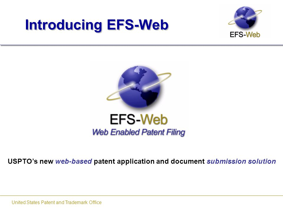 United States Patent and Trademark Office Fillable Forms Enabled for EFS-Web Application Data Sheet (ADS – 37 CFR 1.76) New Utility, Provisional, Design & 371 National Stage Contains Bibliographic Data New to USPTO Updates current form SB 14 Information Disclosure Statement (IDS – 37 CFR 1.97 & 1.98) Listing all U.S.