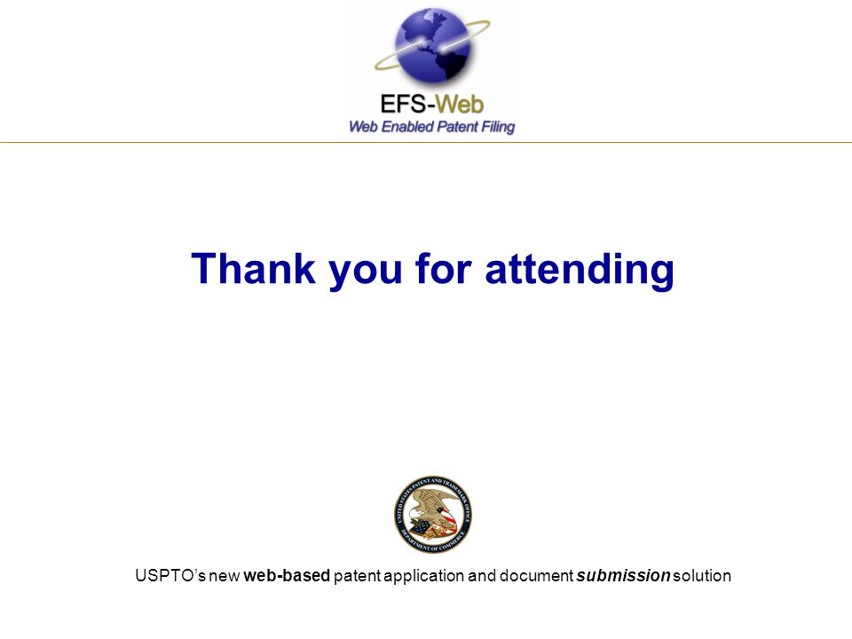 USPTO's new web-based patent application and document submission solution Thank you for attending