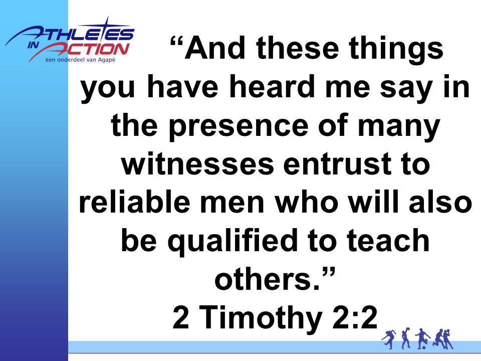 """""""And these things you have heard me say in the presence of many witnesses entrust to reliable men who will also be qualified to teach others."""" 2 Timot"""