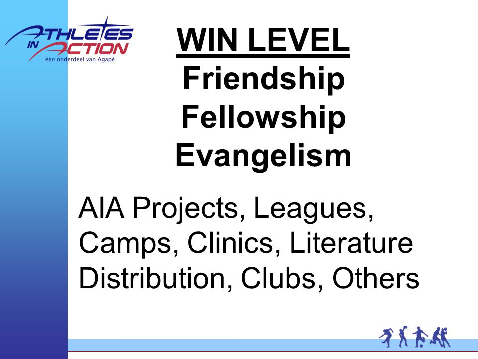 WIN LEVEL Friendship Fellowship Evangelism AIA Projects, Leagues, Camps, Clinics, Literature Distribution, Clubs, Others