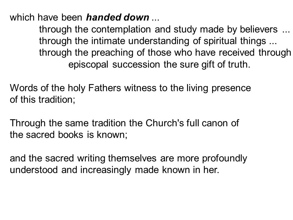 which have been handed down... through the contemplation and study made by believers...